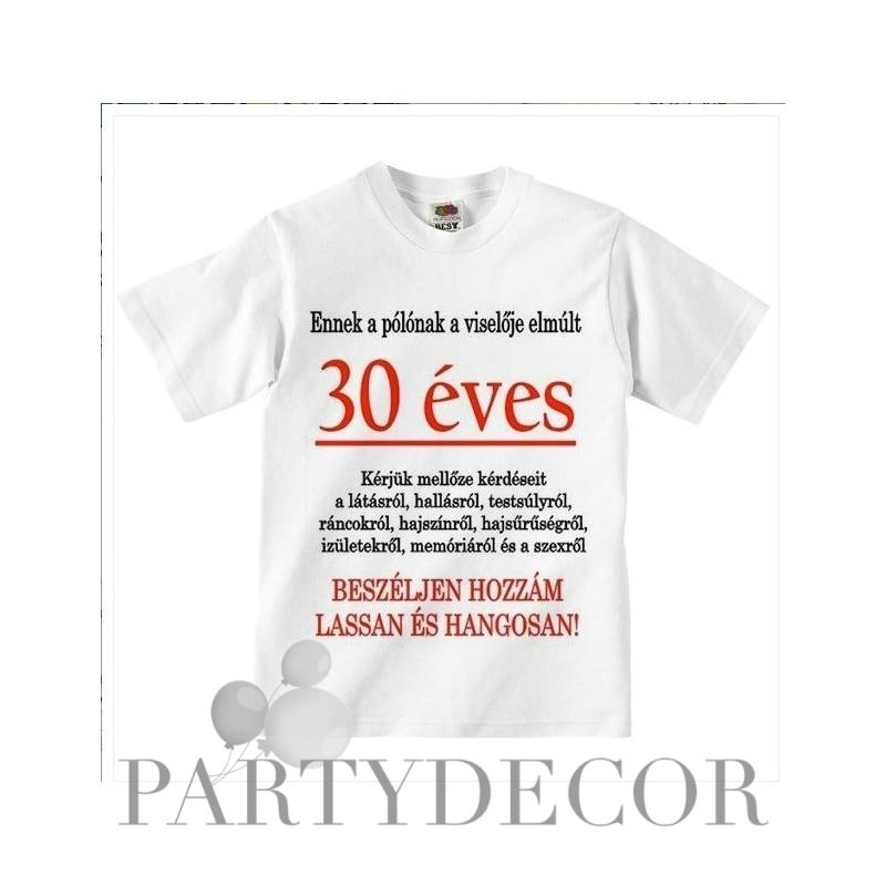 0b39ec511e Tréfás Póló 30. Születésnapra - Ennek a pólónak a viselője elmúlt 30? (L