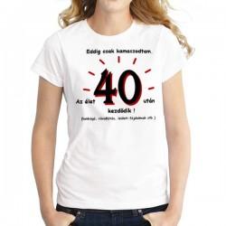 Tréfás Póló 40. Születésnapra - Eddig csak kamaszodtam? (L)