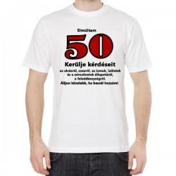 Tréfás Póló 50. Születésnapra - Elmúltam 50, kerülje kérdéseit (L)