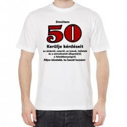 Tréfás Póló 50. Születésnapra - Elmúltam 50, kerülje kérdéseit (M)